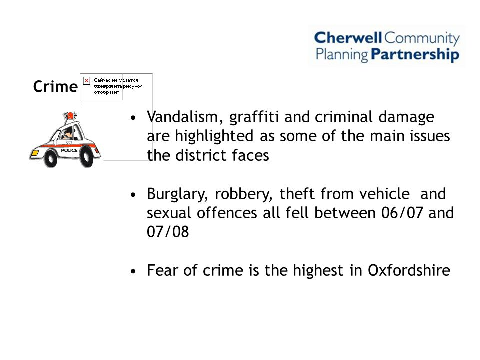Crime Vandalism, graffiti and criminal damage are highlighted as some of the main issues the district faces Burglary, robbery, theft from vehicle and