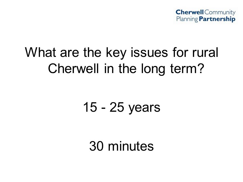 What are the key issues for rural Cherwell in the long term? 15 - 25 years 30 minutes