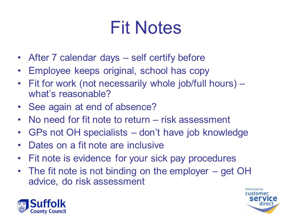 Fit Notes After 7 calendar days – self certify before Employee keeps original, school has copy Fit for work (not necessarily whole job/full hours) – what's reasonable.