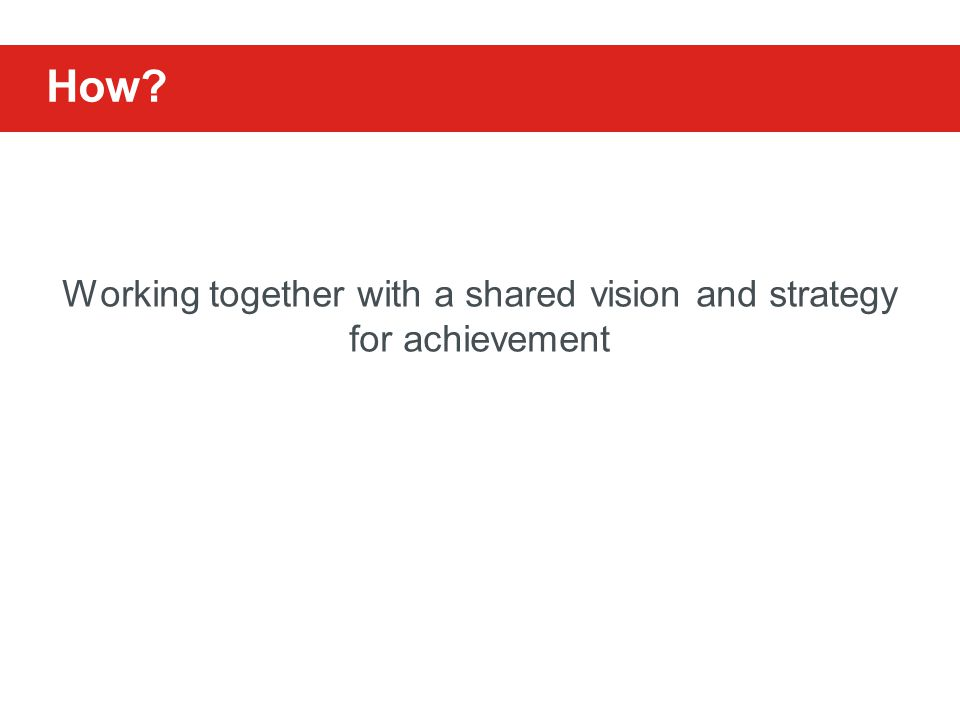 Working together with a shared vision and strategy for achievement How