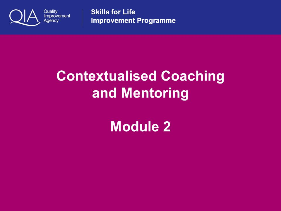 1 Skills for Life Improvement Programme Contextualised Coaching and Mentoring Module 2
