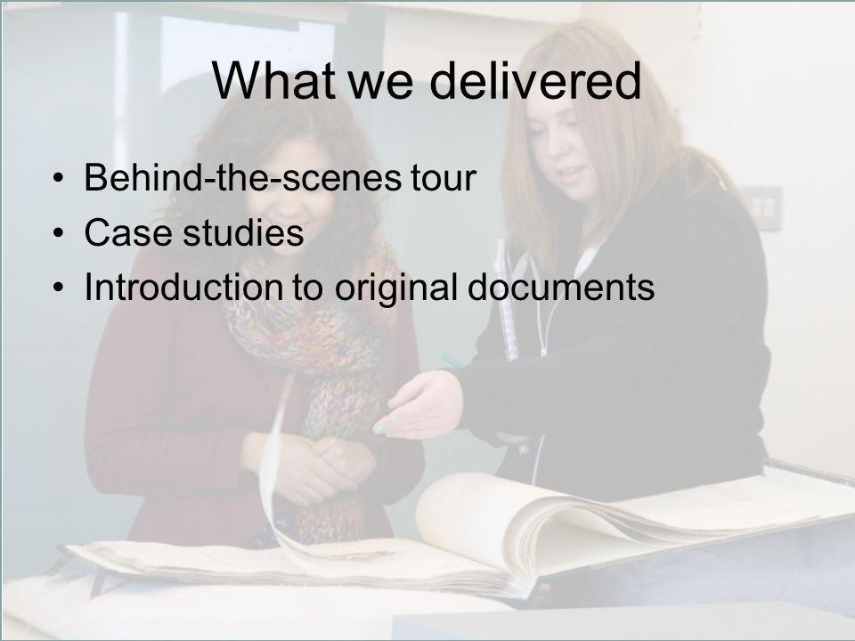 What we delivered Behind-the-scenes tour Case studies Introduction to original documents
