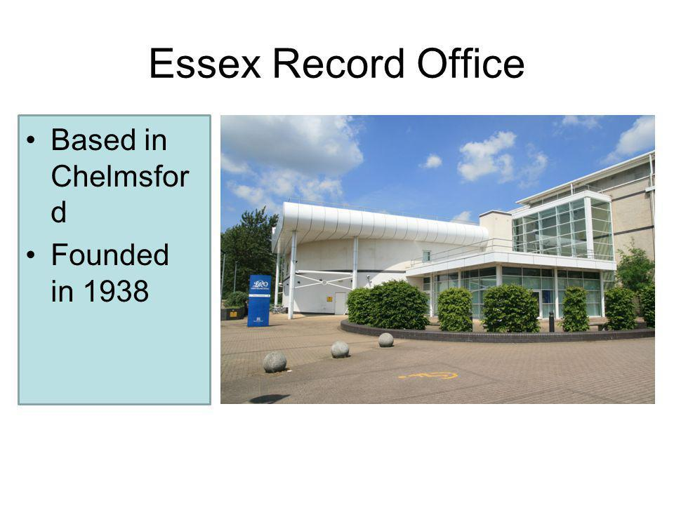 Essex Record Office Based in Chelmsfor d Founded in 1938