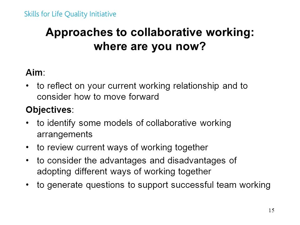 15 Approaches to collaborative working: where are you now? Aim: to reflect on your current working relationship and to consider how to move forward Ob