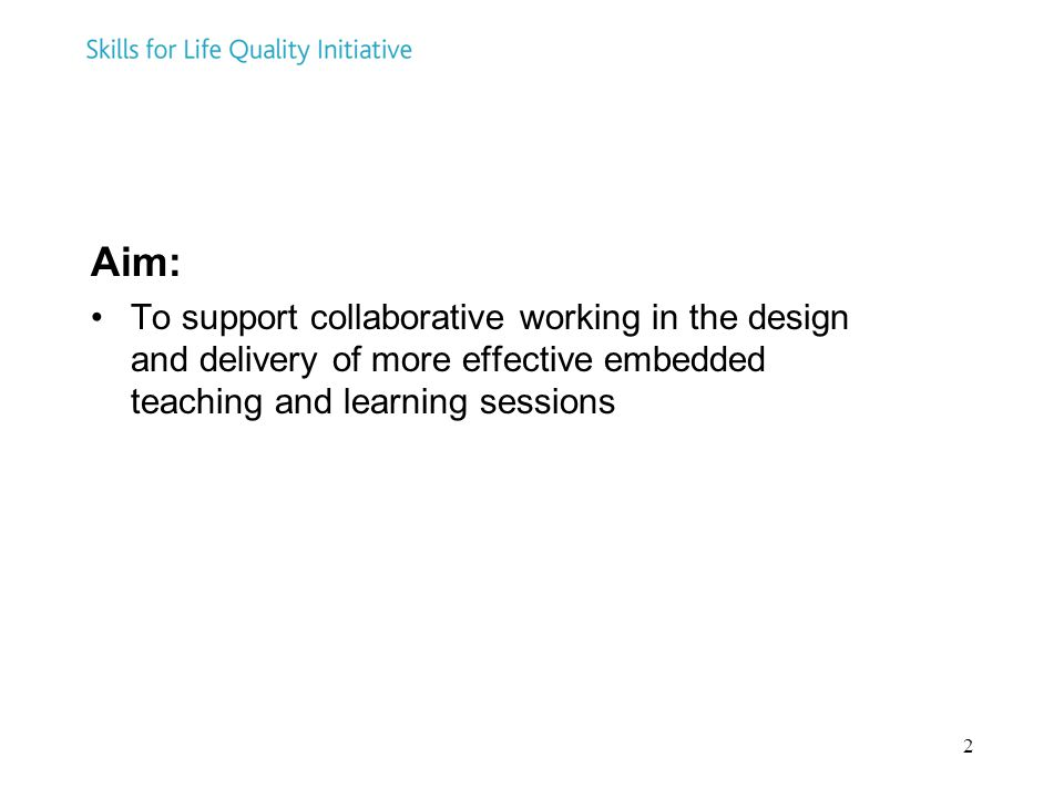 2 Aim: To support collaborative working in the design and delivery of more effective embedded teaching and learning sessions