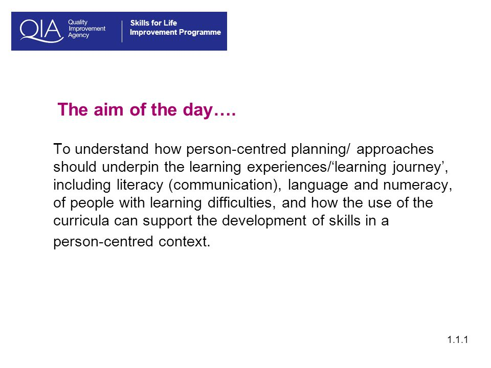 Skills for Life Improvement Programme The aim of the day….