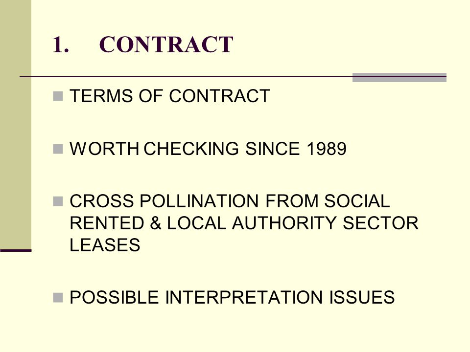 1. CONTRACT TERMS OF CONTRACT WORTH CHECKING SINCE 1989 CROSS POLLINATION FROM SOCIAL RENTED & LOCAL AUTHORITY SECTOR LEASES POSSIBLE INTERPRETATION I