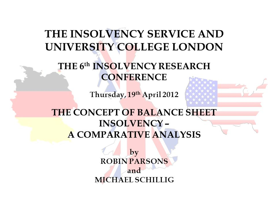 THE INSOLVENCY SERVICE AND UNIVERSITY COLLEGE LONDON THE 6 th INSOLVENCY RESEARCH CONFERENCE Thursday, 19 th April 2012 THE CONCEPT OF BALANCE SHEET I