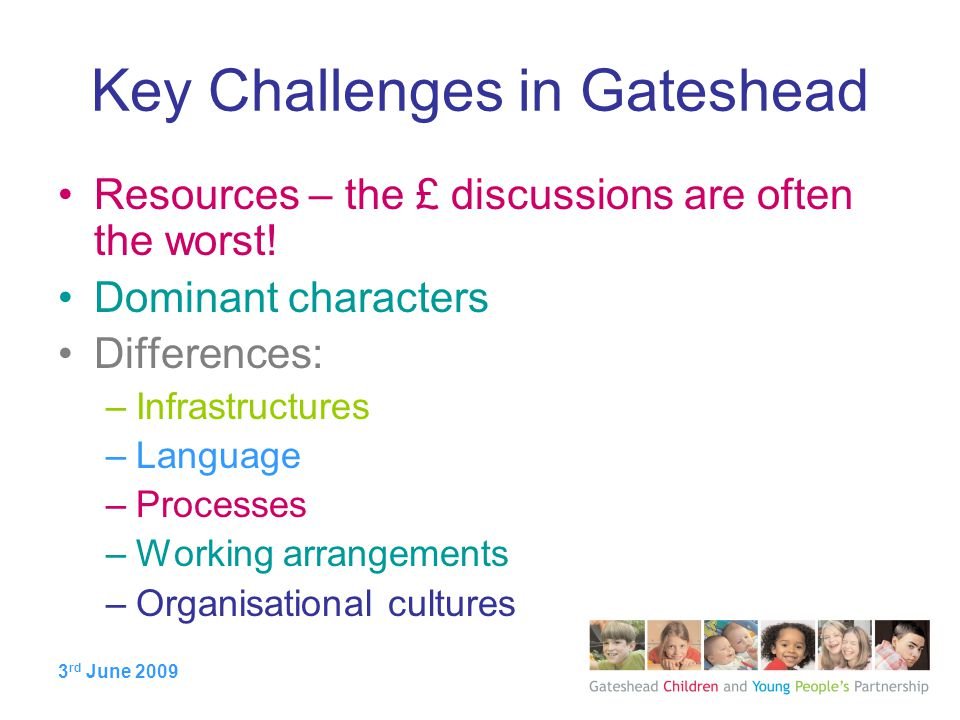 3 rd June 2009 Key Challenges in Gateshead Resources – the £ discussions are often the worst.