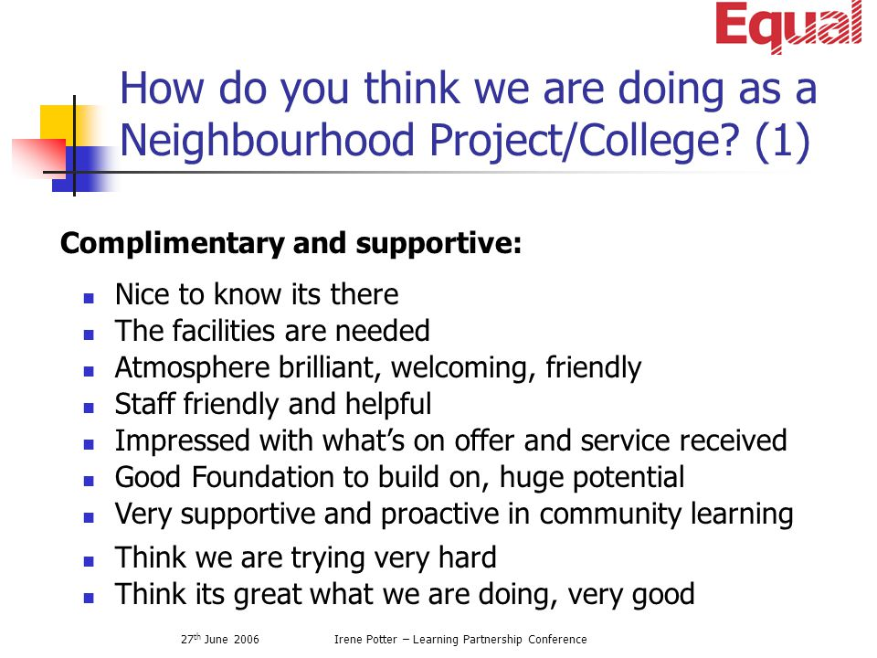 27 th June 2006Irene Potter – Learning Partnership Conference How do you think we are doing as a Neighbourhood Project/College.
