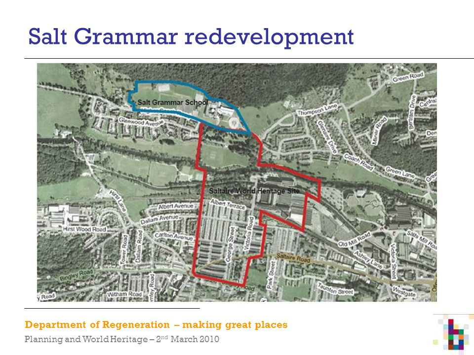 Department of Regeneration – making great places Planning and World Heritage – 2 nd March 2010 Salt Grammar redevelopment