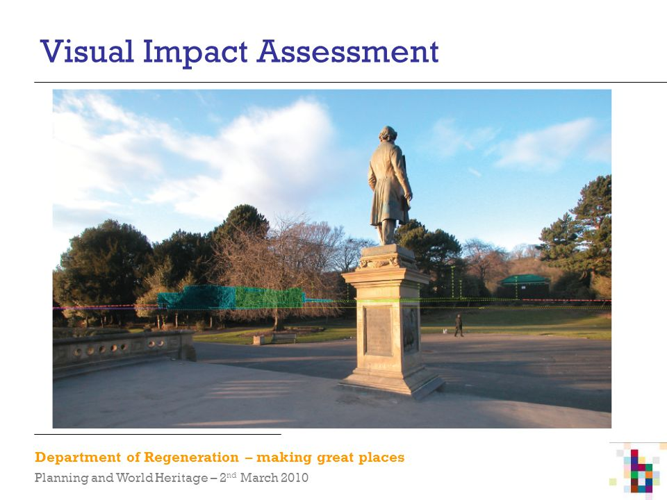 Department of Regeneration – making great places Planning and World Heritage – 2 nd March 2010 Visual Impact Assessment