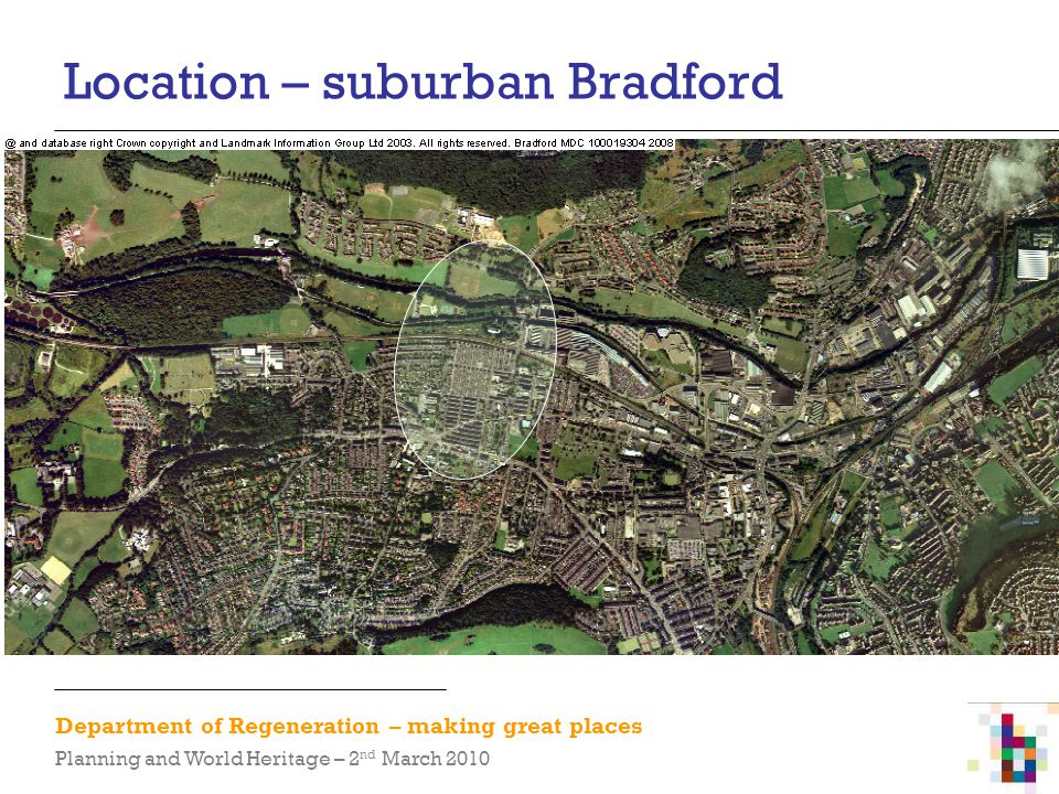Department of Regeneration – making great places Planning and World Heritage – 2 nd March 2010 Location – suburban Bradford
