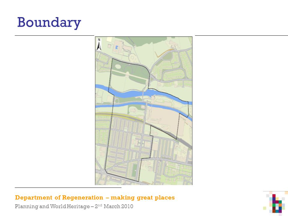 Department of Regeneration – making great places Planning and World Heritage – 2 nd March 2010 Boundary