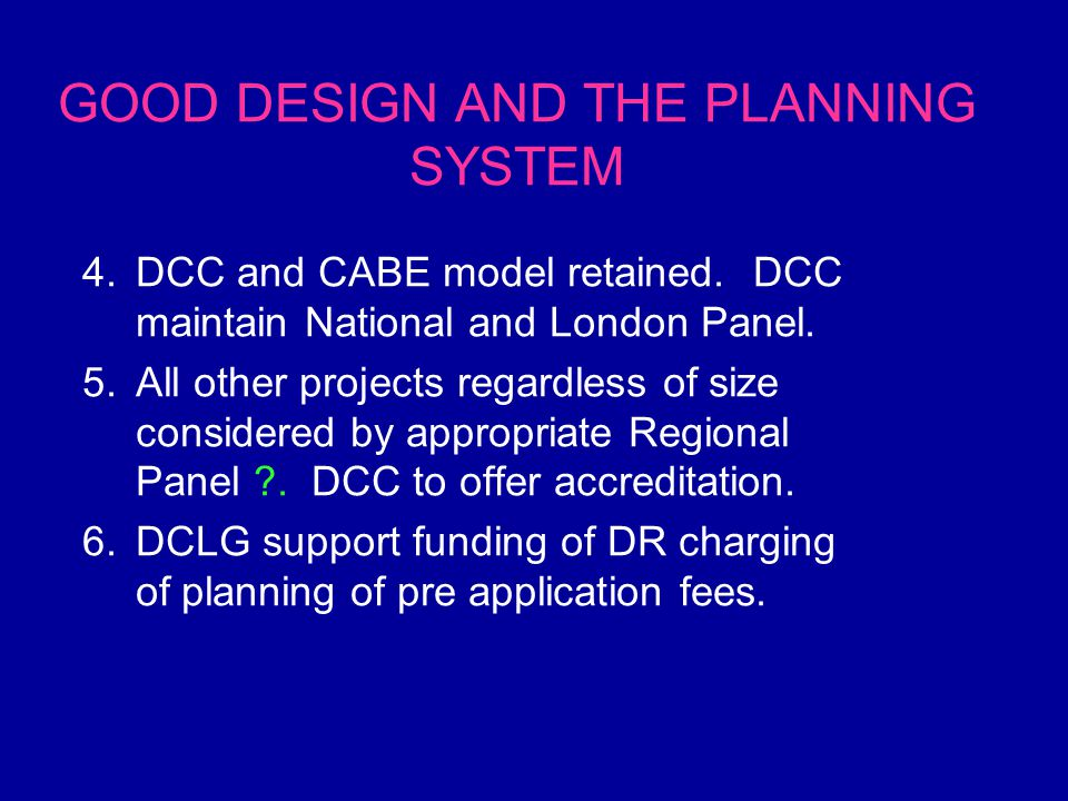 GOOD DESIGN AND THE PLANNING SYSTEM 4.DCC and CABE model retained.
