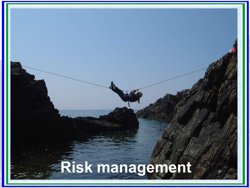 Ongoing risk management The gut-feeling - acceptable or unacceptable 'my child' test?