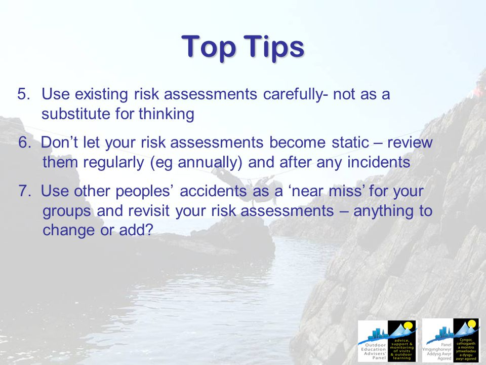 Top Tips 5.Use existing risk assessments carefully- not as a substitute for thinking 6.