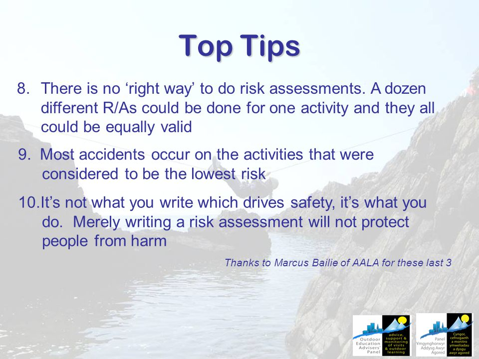Top Tips 8.There is no 'right way' to do risk assessments.