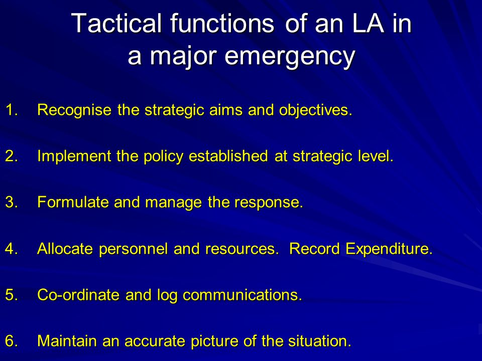 Tactical functions of an LA in a major emergency 1.Recognise the strategic aims and objectives.