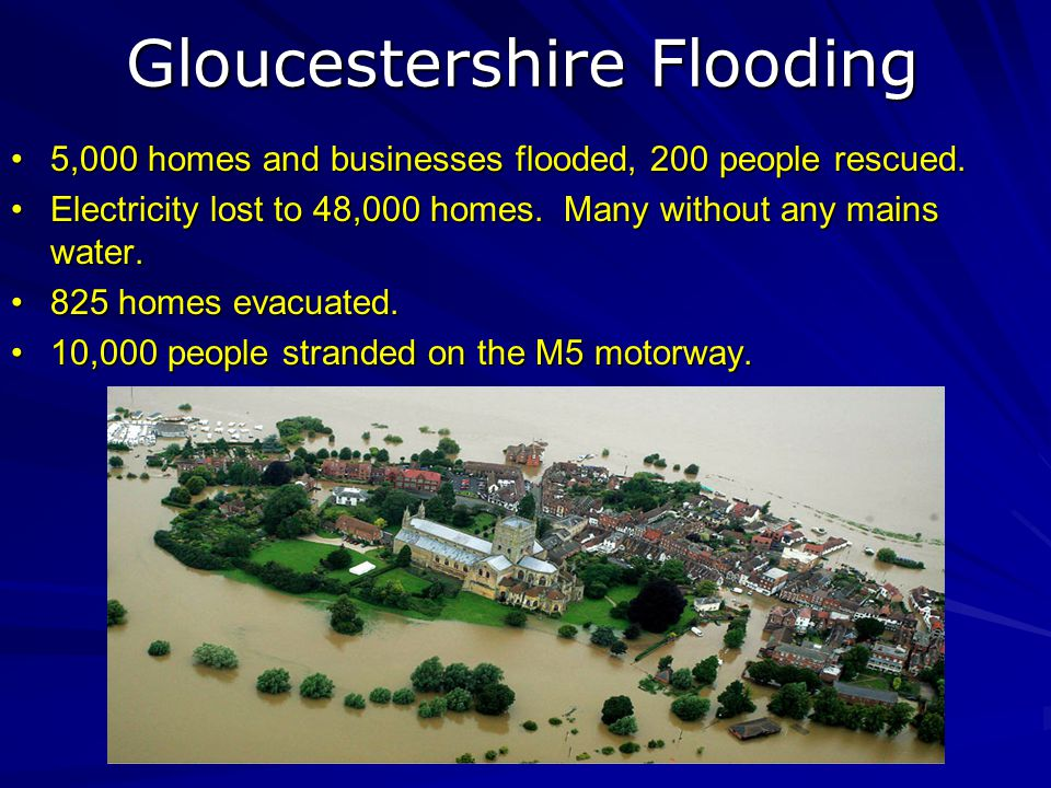 Gloucestershire Flooding 5,000 homes and businesses flooded, 200 people rescued.5,000 homes and businesses flooded, 200 people rescued.