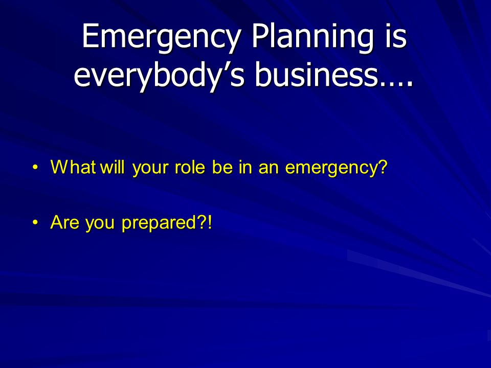 Emergency Planning is everybody's business….