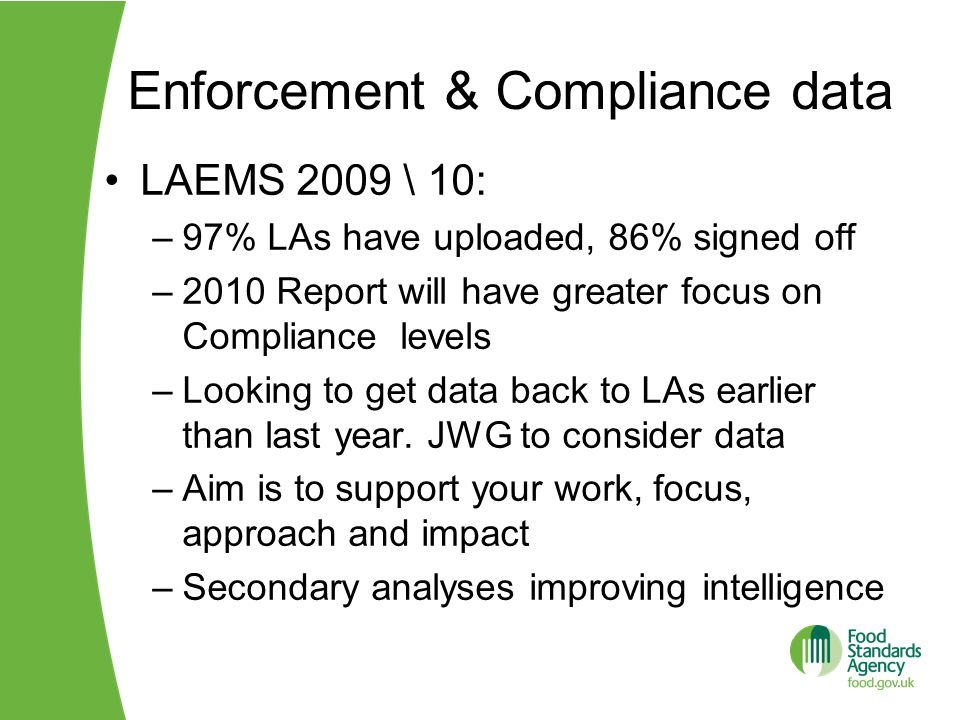 Enforcement & Compliance data LAEMS 2009 \ 10: –97% LAs have uploaded, 86% signed off –2010 Report will have greater focus on Compliance levels –Looking to get data back to LAs earlier than last year.