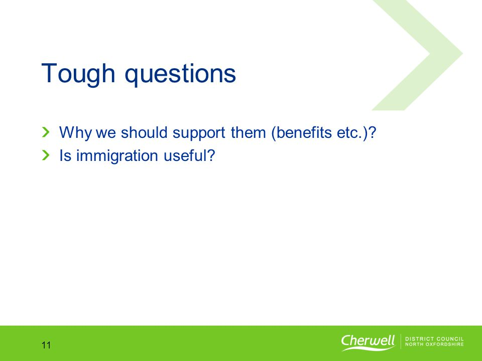 No.No. 11 Tough questions Why we should support them (benefits etc.) Is immigration useful