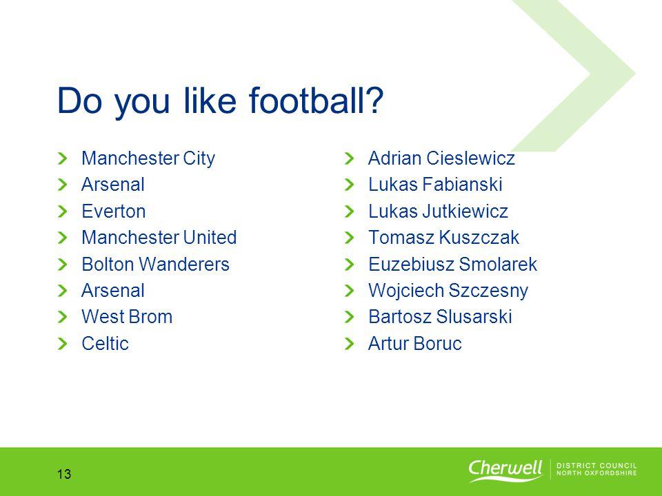 No.No. 13 Do you like football.