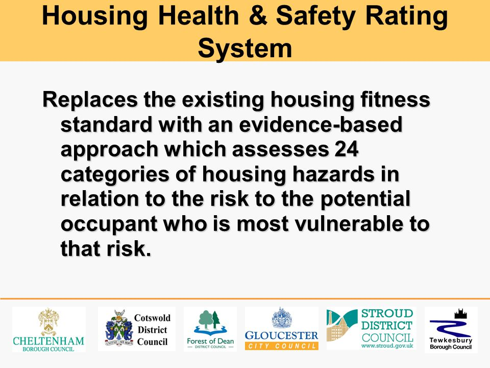 Replaces the existing housing fitness standard with an evidence-based approach which assesses 24 categories of housing hazards in relation to the risk to the potential occupant who is most vulnerable to that risk.