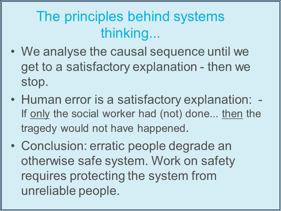 We analyse the causal sequence until we get to a satisfactory explanation - then we stop.