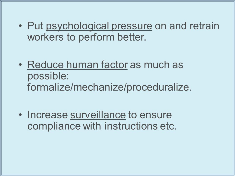 Put psychological pressure on and retrain workers to perform better.