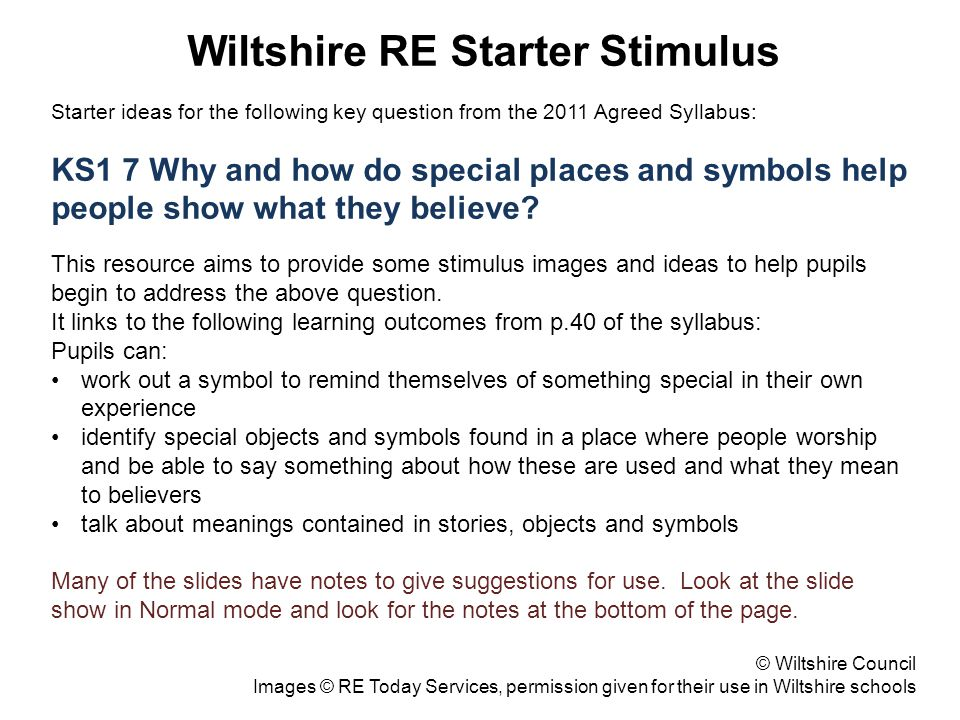 Wiltshire RE Starter Stimulus Starter ideas for the following key question from the 2011 Agreed Syllabus: KS1 7 Why and how do special places and symbols help people show what they believe.