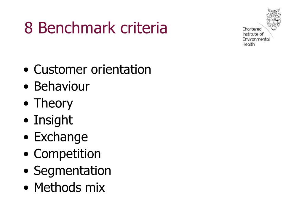 8 Benchmark criteria Customer orientation Behaviour Theory Insight Exchange Competition Segmentation Methods mix