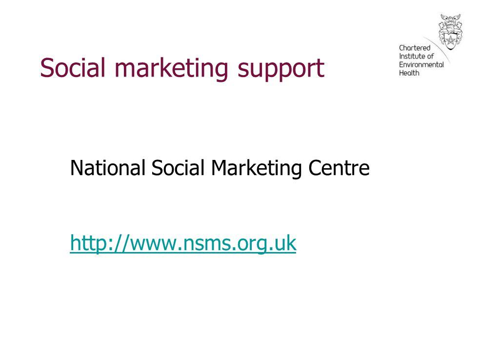 National Social Marketing Centre http://www.nsms.org.uk Social marketing support
