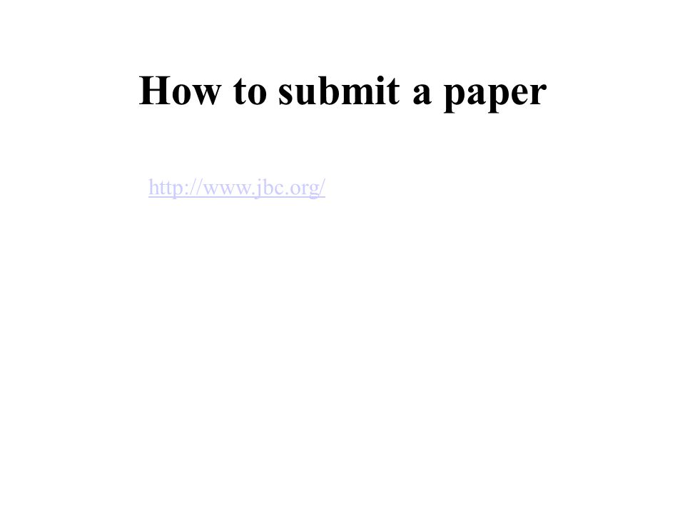 How to submit a paper http://www.jbc.org/