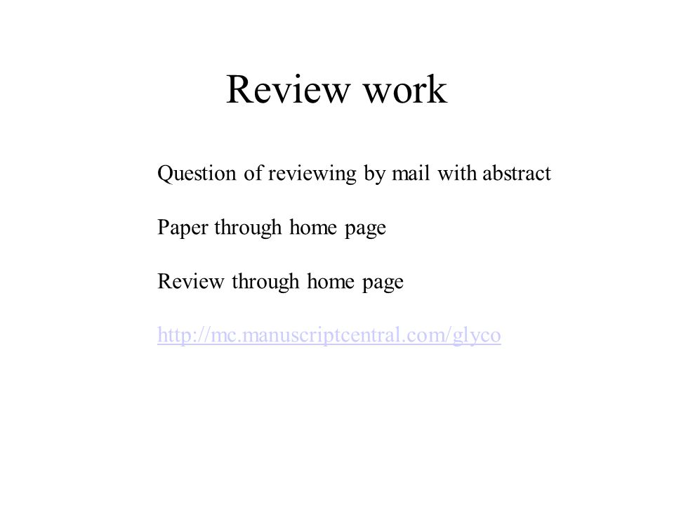 Review work Question of reviewing by mail with abstract Paper through home page Review through home page http://mc.manuscriptcentral.com/glyco