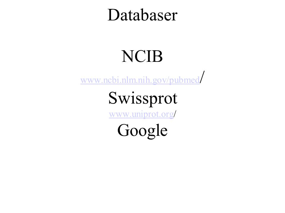 Databaser NCIB www.ncbi.nlm.nih.gov/pubmed / Swissprot www.uniprot.org/ Google www.ncbi.nlm.nih.gov/pubmed www.uniprot.org