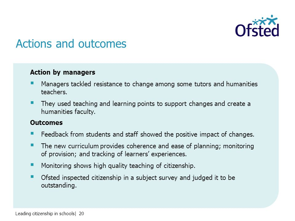 Leading citizenship in schools| 20 Actions and outcomes Action by managers  Managers tackled resistance to change among some tutors and humanities teachers.