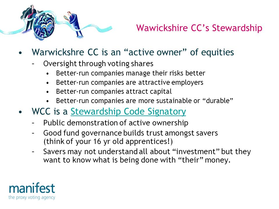 "Wawickshire CC's Stewardship Warwickshre CC is an ""active owner"" of equities –Oversight through voting shares Better-run companies manage their risks"