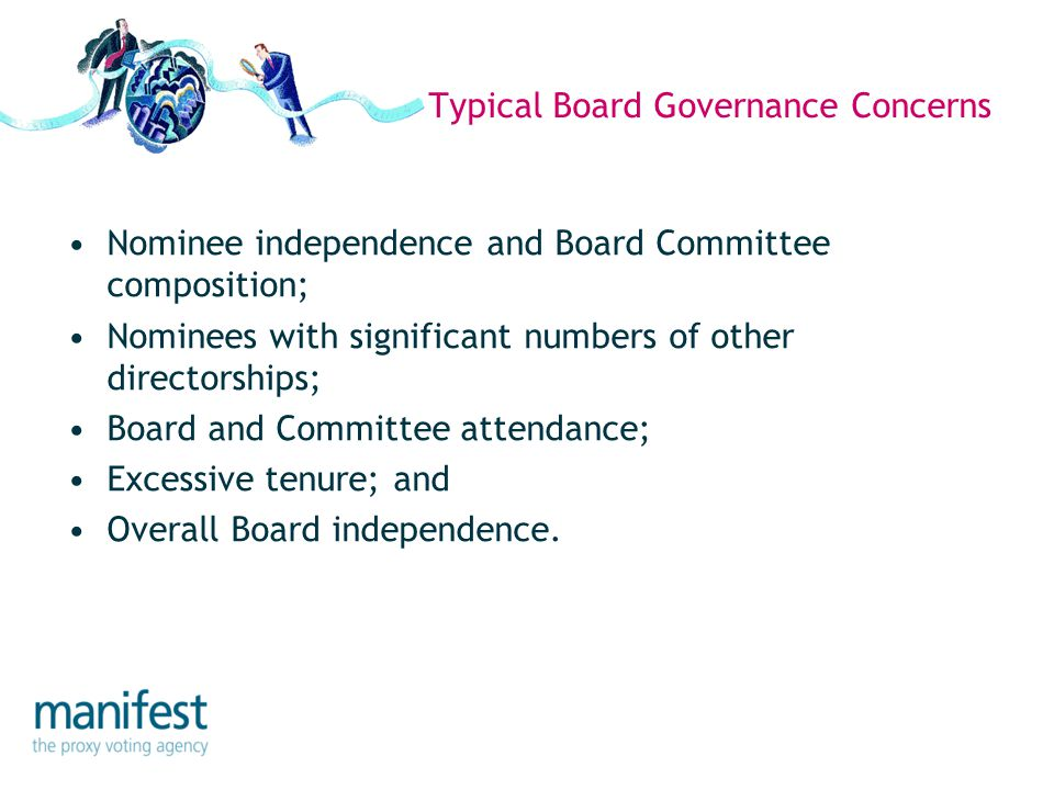 Typical Board Governance Concerns Nominee independence and Board Committee composition; Nominees with significant numbers of other directorships; Boar