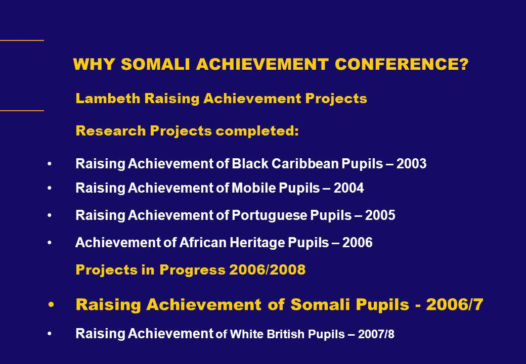 QUOTATIONS Somali pupils lagging behind other ethnic groups (TES 7 September 2007) 'The worryingly low achievement levels of many Somali pupils in English schools has been masked by Government statistics that fail to distinguish between Black African ethnic groups' (BERA Press Statement, 2 Sep 2007) 'No national statistics on the Somali population and no one knows the number of Somalis in Britian.