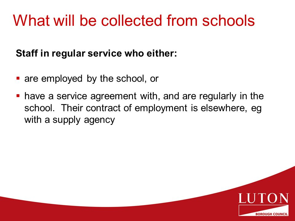 What will be collected from schools Staff in regular service who either:  are employed by the school, or  have a service agreement with, and are regularly in the school.