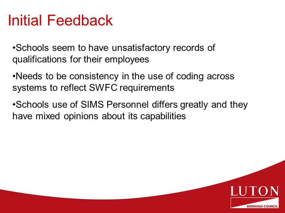 Initial Feedback Schools seem to have unsatisfactory records of qualifications for their employees Needs to be consistency in the use of coding across
