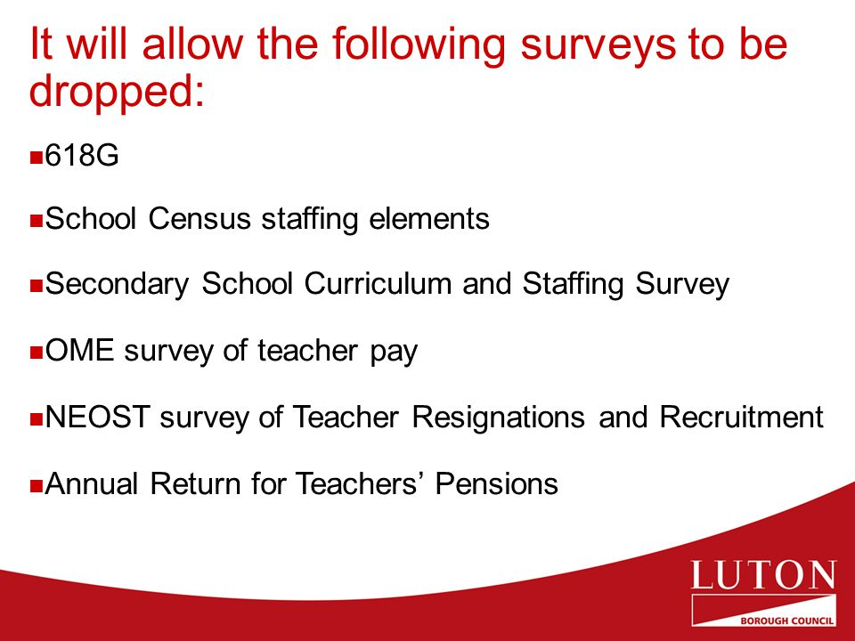 It will allow the following surveys to be dropped: 618G School Census staffing elements Secondary School Curriculum and Staffing Survey OME survey of