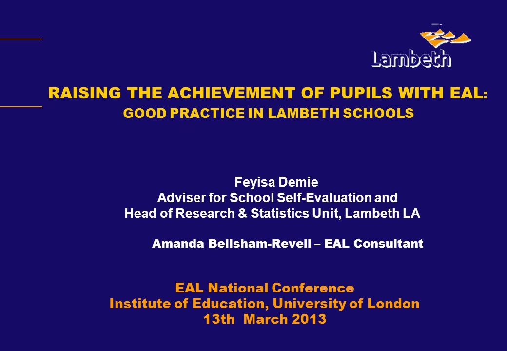 Feyisa Demie Adviser for School Self-Evaluation and Head of Research & Statistics Unit, Lambeth LA Amanda Bellsham-Revell – EAL Consultant EAL Nationa