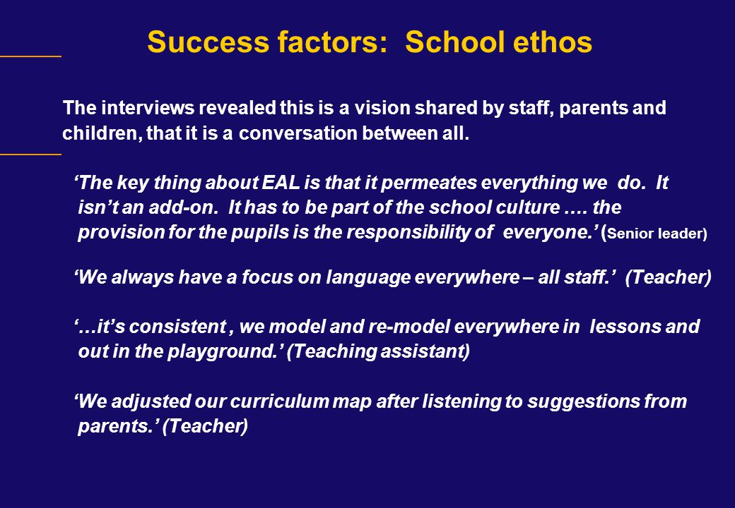 Success factors: School ethos The interviews revealed this is a vision shared by staff, parents and children, that it is a conversation between all. '