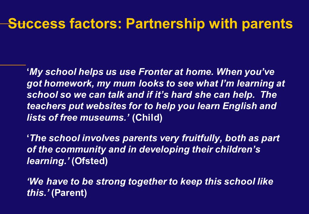 Success factors: Partnership with parents 'My school helps us use Fronter at home. When you've got homework, my mum looks to see what I'm learning at
