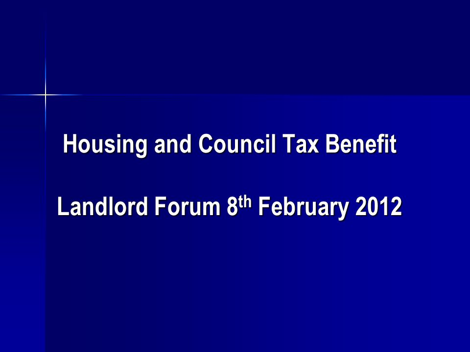 Housing and Council Tax Benefit Landlord Forum 8 th February 2012