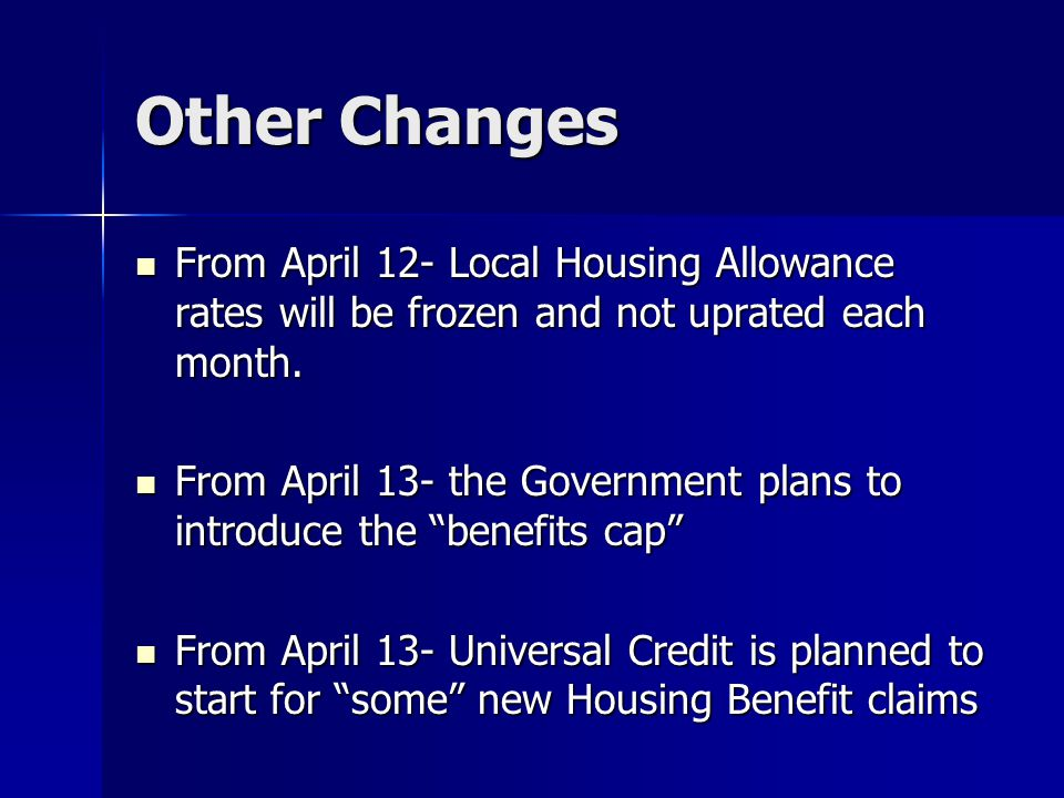 Other Changes From April 12- Local Housing Allowance rates will be frozen and not uprated each month.