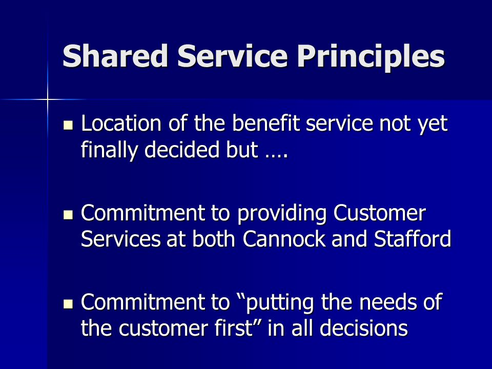 Shared Service Principles Location of the benefit service not yet finally decided but ….